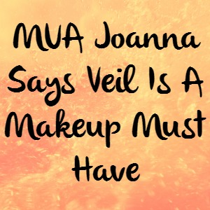 MUA Joanna Says Veil Is A Makeup Must Have