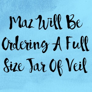 Maz Will Be Ordering A Full Size Jar Of Veil