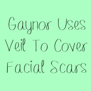 Gaynor Uses Veil To Cover Facial Scars