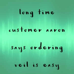 Long Time Customer Aaron Says Ordering Veil Is Easy