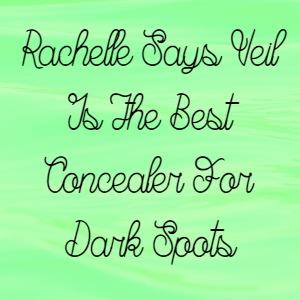 Rachelle Says Veil Is The Best Concealer For Dark Spots
