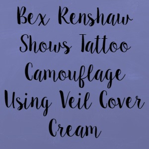 Bex Renshaw Shows Tattoo Camouflage Using Veil Cover Cream