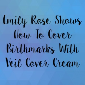 Emily Rose Shows How To Cover Birthmarks With Veil Cover Cream
