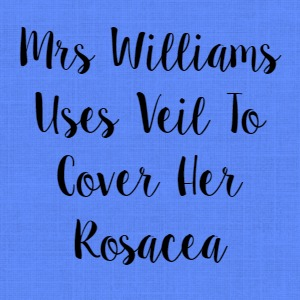 Mrs Williams Uses Veil To Cover Her Rosacea