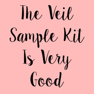 The Veil Sample Kit Is Very Good