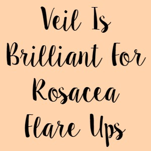 Veil Is Brilliant For Rosacea Flare Ups