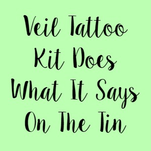 Veil Tattoo Kit Does What It Says On The Tin