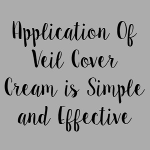 Application Of Veil Cover Cream is Simple and Effective