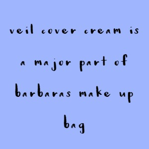 Veil Cover Cream is a Major Part Of Barbaras Make Up Bag