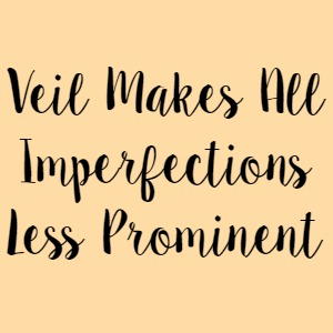 Veil Makes All Imperfections Less Prominent
