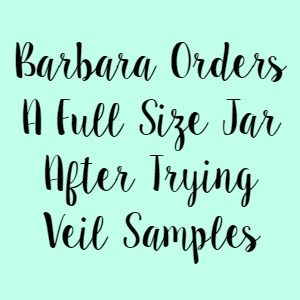 Barbara Orders A Full Size Jar After Trying Veil Samples