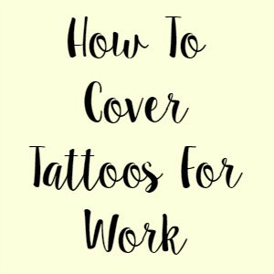 How To Cover Tattoos For Work