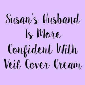 Susan's Husband Is More Confident With Veil Cover Cream