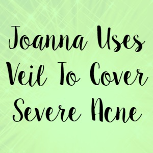 Joanna Uses Veil To Cover Severe Acne