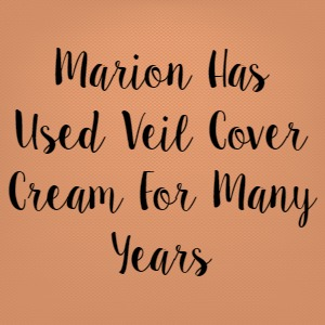Marion Has Used Veil Cover Cream For Many Years