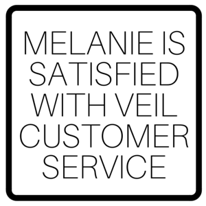 Melanie Is Satisfied With Veil Customer Service