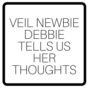 Veil Newbie Debbie Tells Us Her Thoughts