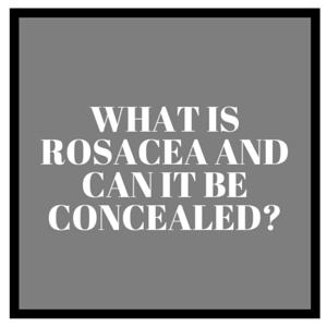 What Is Rosacea and Can It Be Concealed?