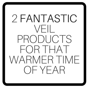 2 Fantastic Veil Products For That Warmer Time Of Year