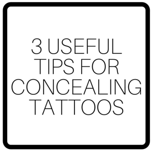 3 Useful Tips For Concealing Tattoos