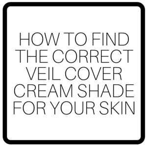 How To Find The Correct Veil Cover Cream Shade For Your Skin