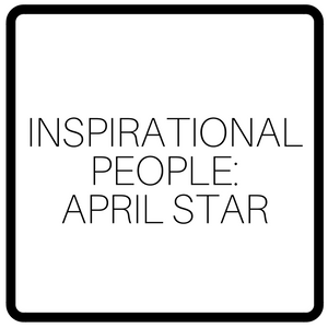 Inspirational People: April Star