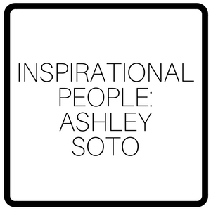 Inspirational People: Ashley Soto