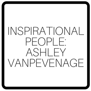Inspirational People: Ashley VanPevenage