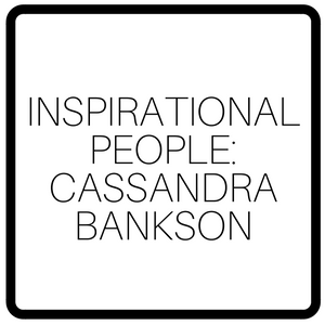 Inspirational People: Cassandra Bankson