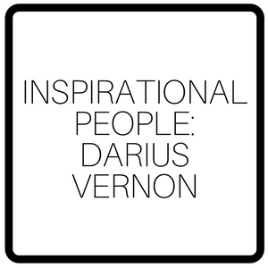 Inspirational People: Darius Vernon