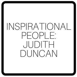 Inspirational People: Judith Duncan