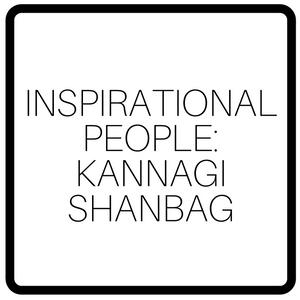 Inspirational People: Kannagi Shanbag