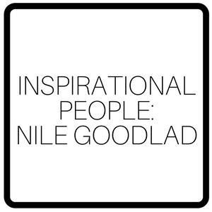 Inspirational People: Nile Goodlad
