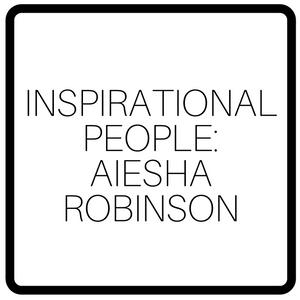 Inspirational People: Aiesha Robinson