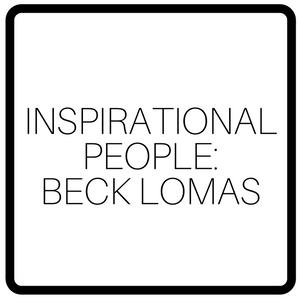 Inspirational People: Beck Lomas