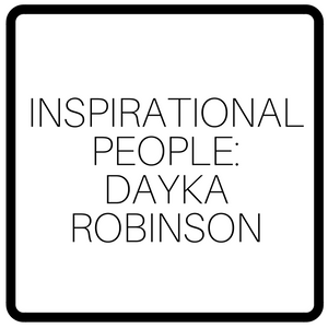 Inspirational People: Dayka Robinson