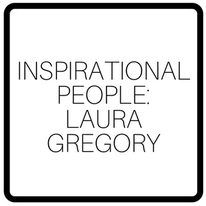 Inspirational People: Laura Gregory