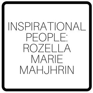 Inspirational People: Rozella Marie Mahjhrin
