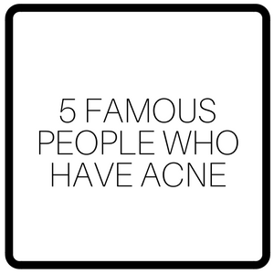 5 Famous People Who Have Acne