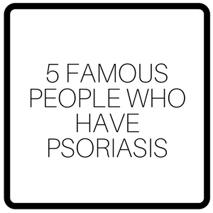 5 Famous People Who Have Psoriasis