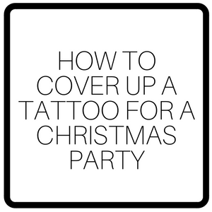How To Cover Up A Tattoo For A Christmas Party