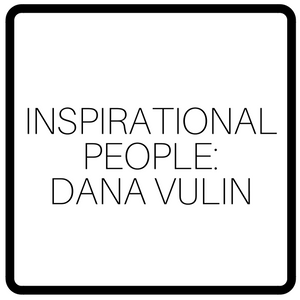 Inspirational People: Dana Vulin