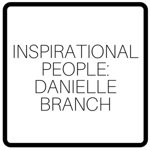Inspirational People: Danielle Branch