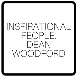 Inspirational People: Dean Woodford