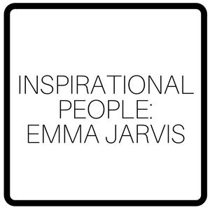 Inspirational People: Emma Jarvis