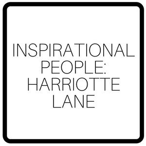 Inspirational People: Harriotte Lane