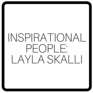 Inspirational People: Layla Skalli
