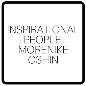Inspirational People: Morenike Oshin