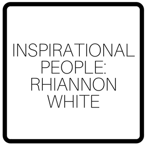 Inspirational People: Rhiannon White