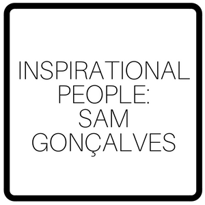 Inspirational People: Sam Gonçalves